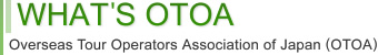 WHAT'S OTOA - Overseas Tour Operators Association of Japan (OTOA) - OTOA OF OVERSEAS TRAVEL SAFETY INFORMATION